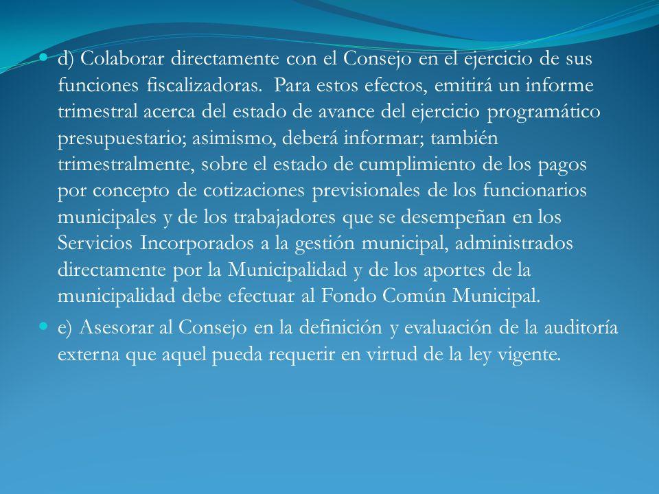 d) Colaborar directamente con el Consejo en el ejercicio de sus funciones fiscalizadoras. Para estos efectos, emitirá un informe trimestral acerca del