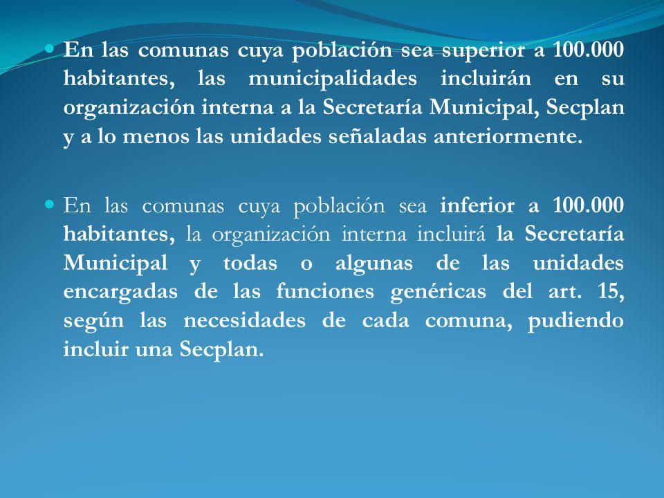 En las comunas cuya población sea superior a 100.000 habitantes, las municipalidades incluirán en su organización interna a la Secretaría Municipal, S