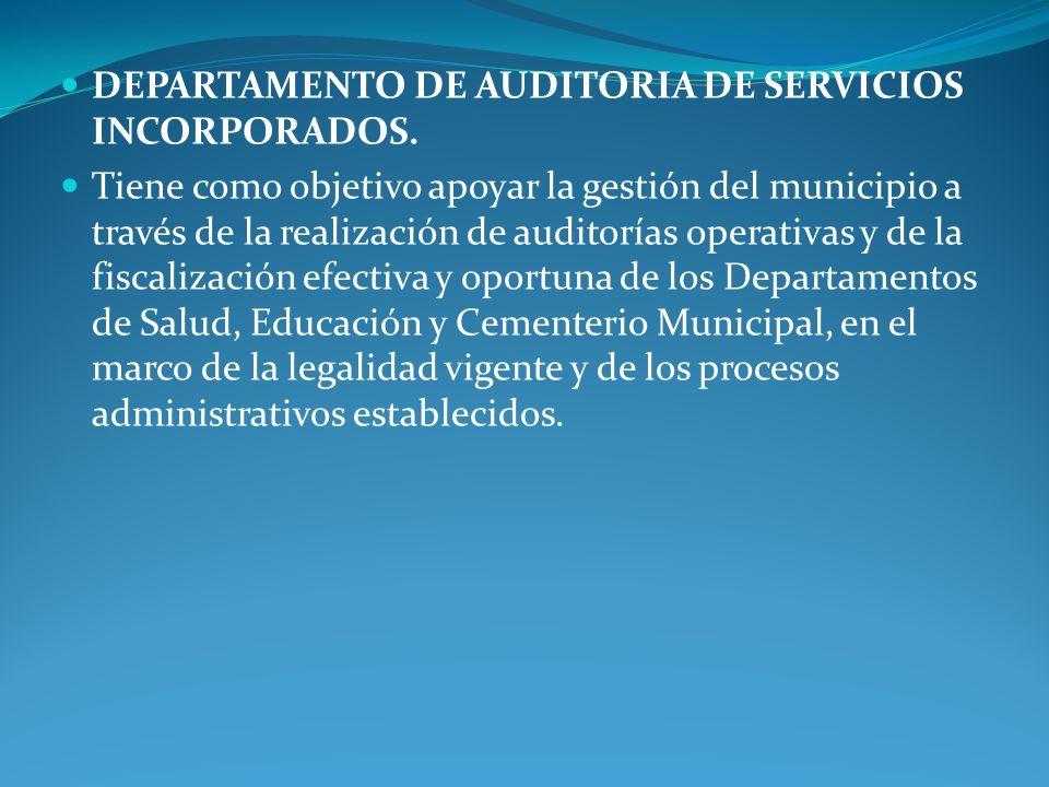 DEPARTAMENTO DE AUDITORIA DE SERVICIOS INCORPORADOS. Tiene como objetivo apoyar la gestión del municipio a través de la realización de auditorías oper