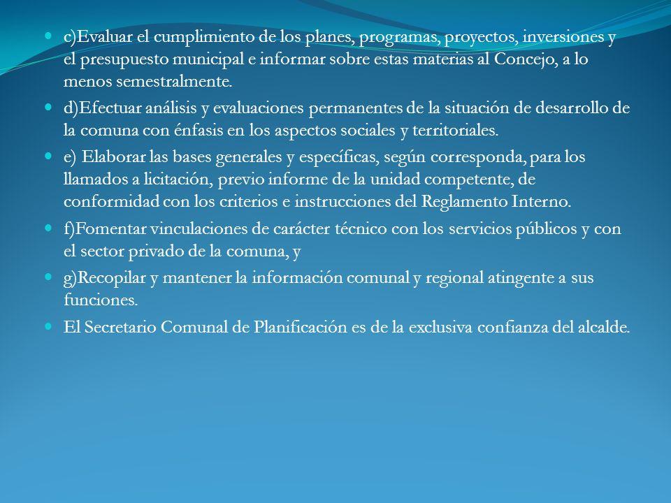 c)Evaluar el cumplimiento de los planes, programas, proyectos, inversiones y el presupuesto municipal e informar sobre estas materias al Concejo, a lo