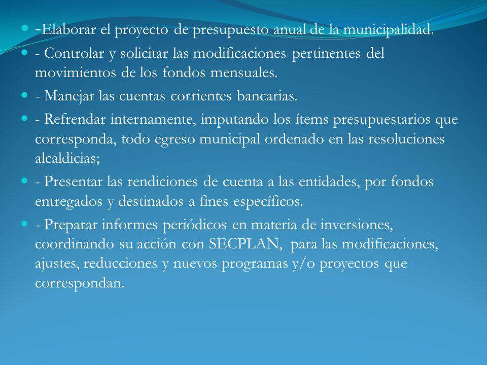 - Elaborar el proyecto de presupuesto anual de la municipalidad. - Controlar y solicitar las modificaciones pertinentes del movimientos de los fondos