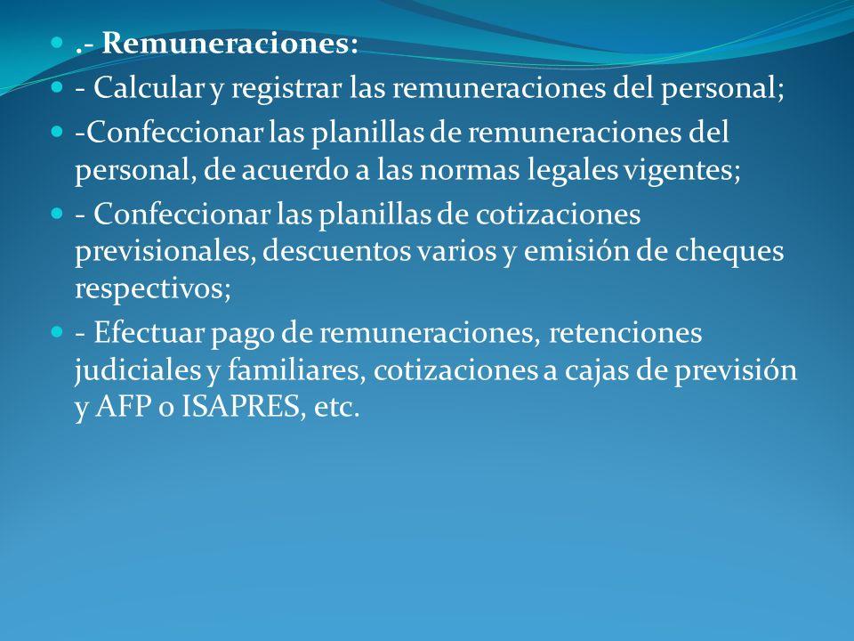 .- Remuneraciones: - Calcular y registrar las remuneraciones del personal; -Confeccionar las planillas de remuneraciones del personal, de acuerdo a la