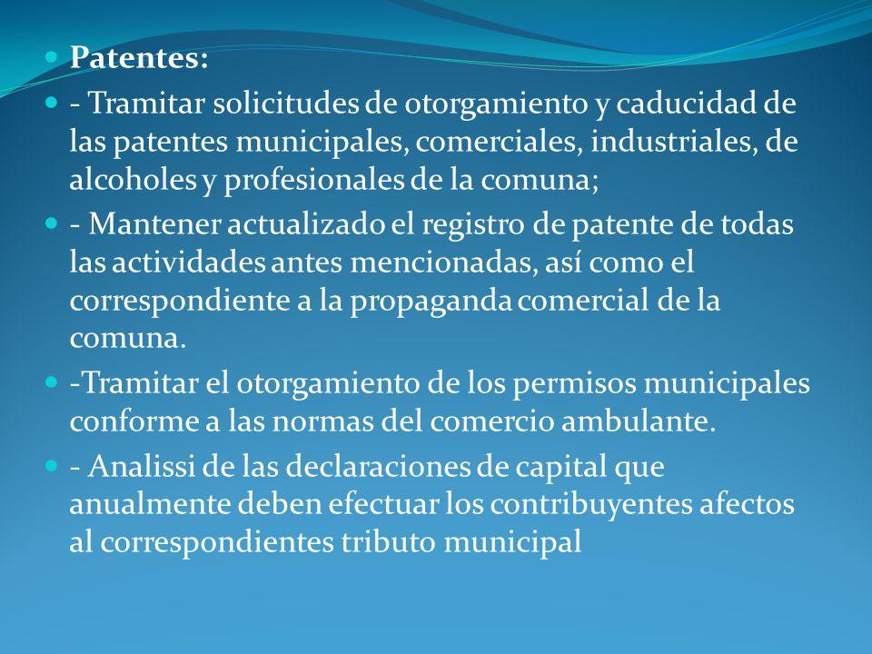 Patentes: - Tramitar solicitudes de otorgamiento y caducidad de las patentes municipales, comerciales, industriales, de alcoholes y profesionales de l