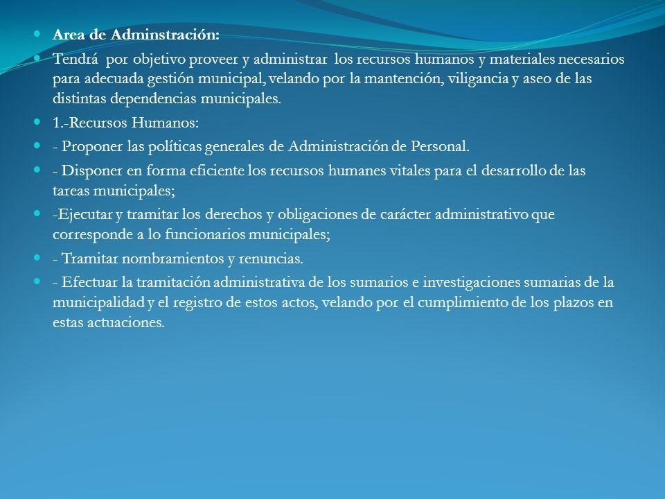 Area de Adminstración: Tendrá por objetivo proveer y administrar los recursos humanos y materiales necesarios para adecuada gestión municipal, velando