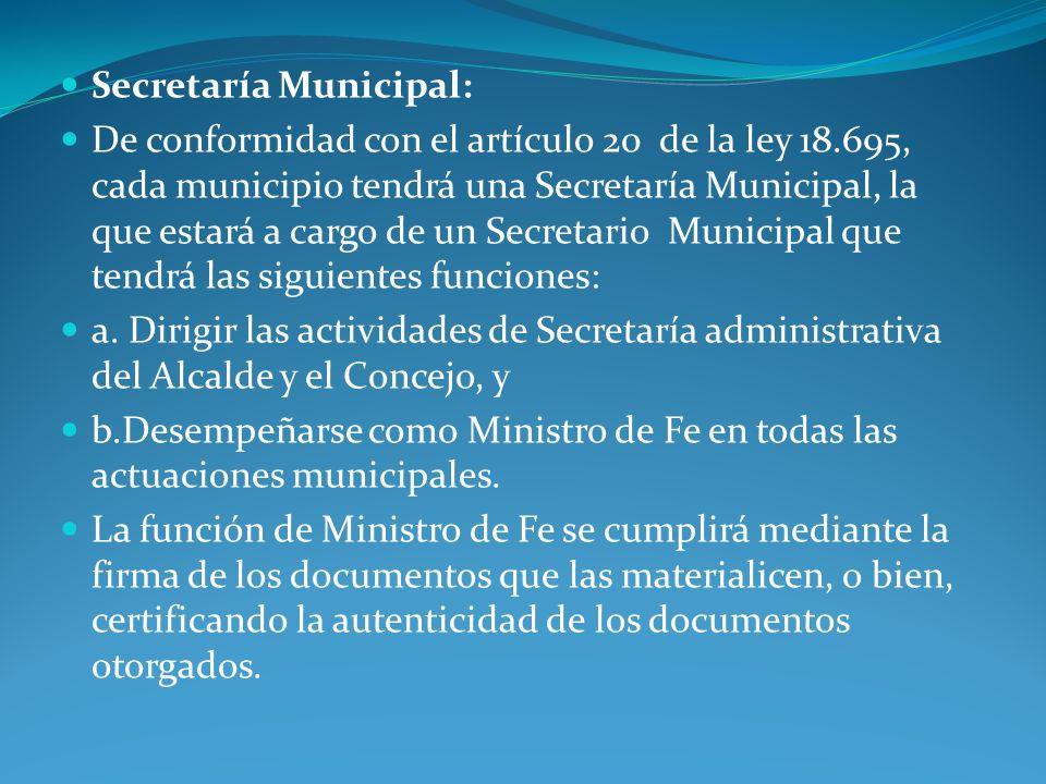 Secretaría Municipal: De conformidad con el artículo 20 de la ley 18.695, cada municipio tendrá una Secretaría Municipal, la que estará a cargo de un