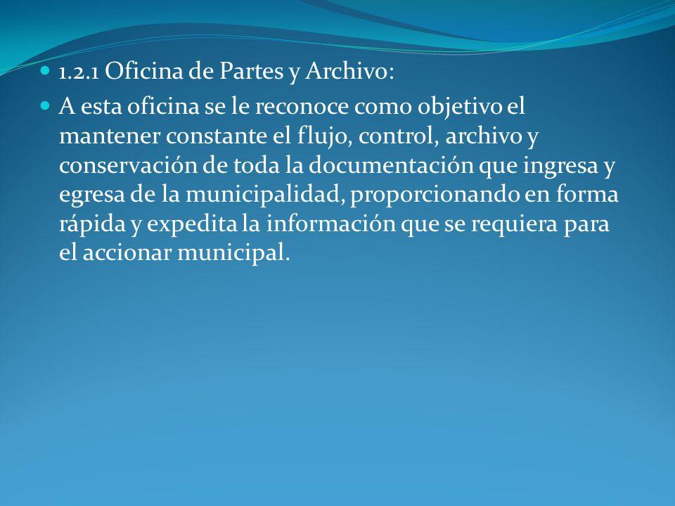 1.2.1 Oficina de Partes y Archivo: A esta oficina se le reconoce como objetivo el mantener constante el flujo, control, archivo y conservación de toda