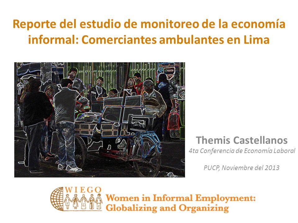 Reporte del estudio de monitoreo de la economía informal: Comerciantes ambulantes en Lima Themis Castellanos 4ta Conferencia de Economía Laboral PUCP,