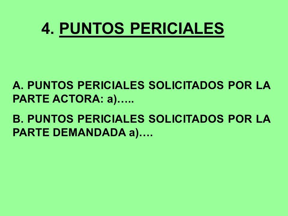 4. PUNTOS PERICIALES A. PUNTOS PERICIALES SOLICITADOS POR LA PARTE ACTORA: a)….. B. PUNTOS PERICIALES SOLICITADOS POR LA PARTE DEMANDADA a)….