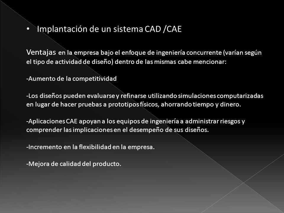 Implantación de un sistema CAD /CAE Ventajas en la empresa bajo el enfoque de ingeniería concurrente (varían según el tipo de actividad de diseño) den