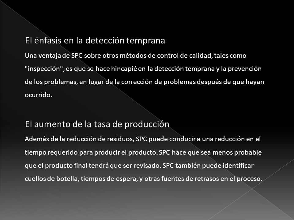 El énfasis en la detección temprana Una ventaja de SPC sobre otros métodos de control de calidad, tales como