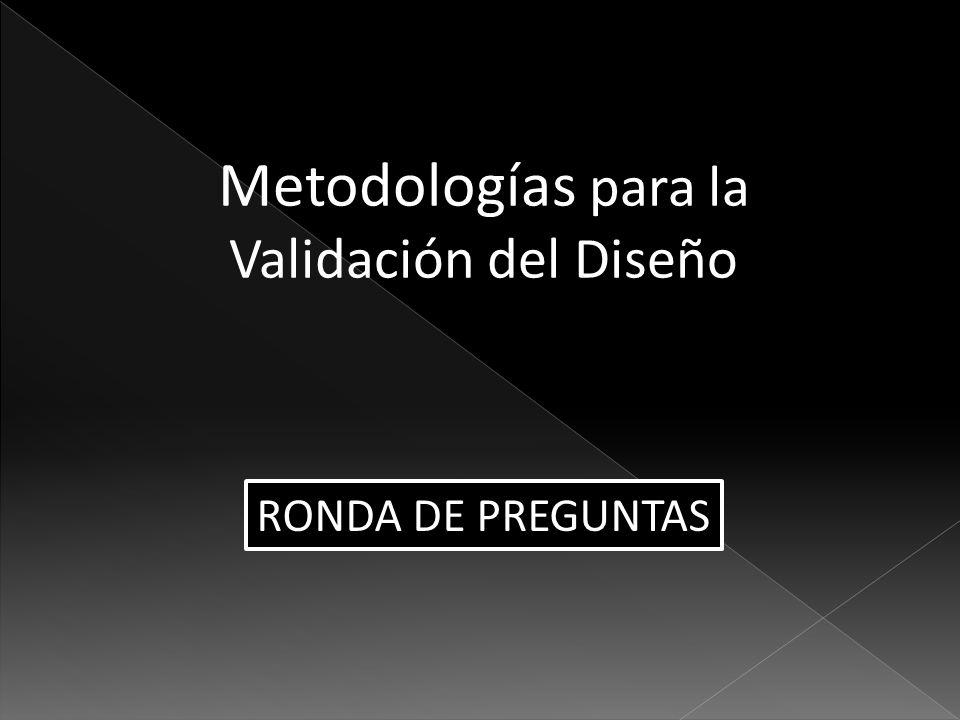 Metodologías para la Validación del Diseño RONDA DE PREGUNTAS