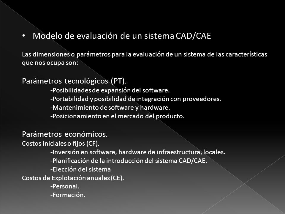 Modelo de evaluación de un sistema CAD/CAE Las dimensiones o parámetros para la evaluación de un sistema de las características que nos ocupa son: Par
