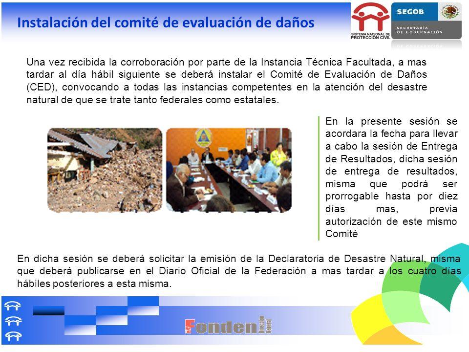 Instalación del comité de evaluación de daños Una vez recibida la corroboración por parte de la Instancia Técnica Facultada, a mas tardar al día hábil