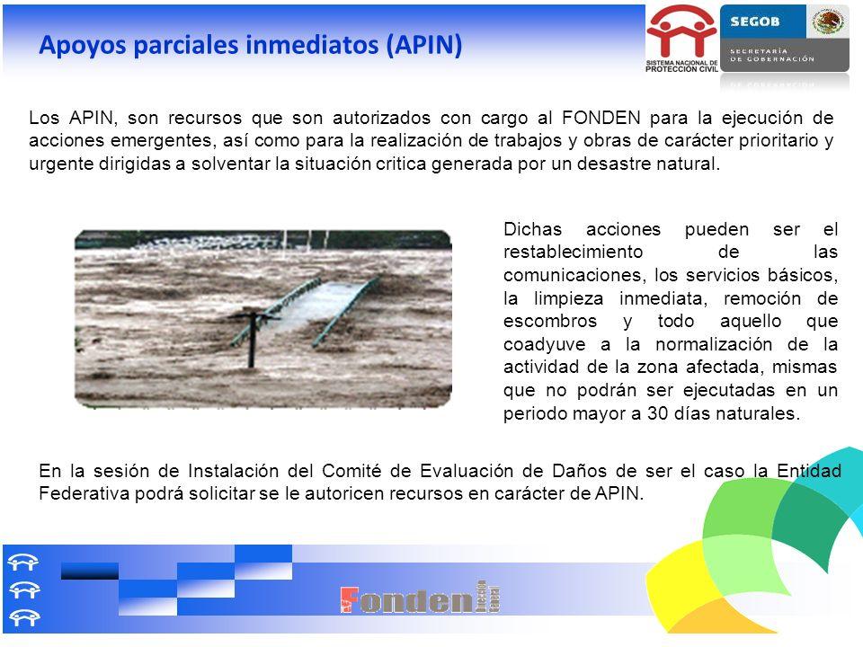 Apoyos parciales inmediatos (APIN) Los APIN, son recursos que son autorizados con cargo al FONDEN para la ejecución de acciones emergentes, así como p