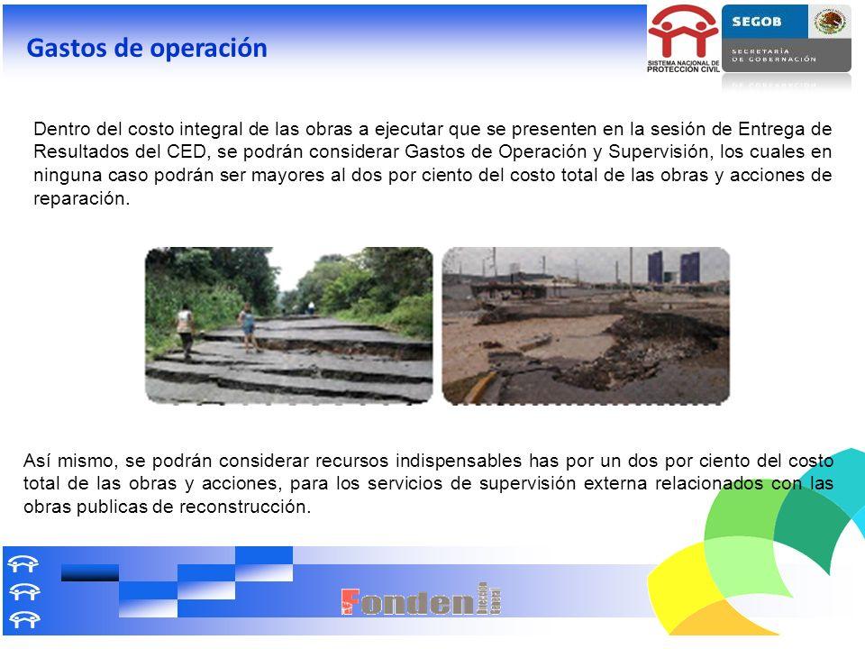 Gastos de operación Dentro del costo integral de las obras a ejecutar que se presenten en la sesión de Entrega de Resultados del CED, se podrán consid