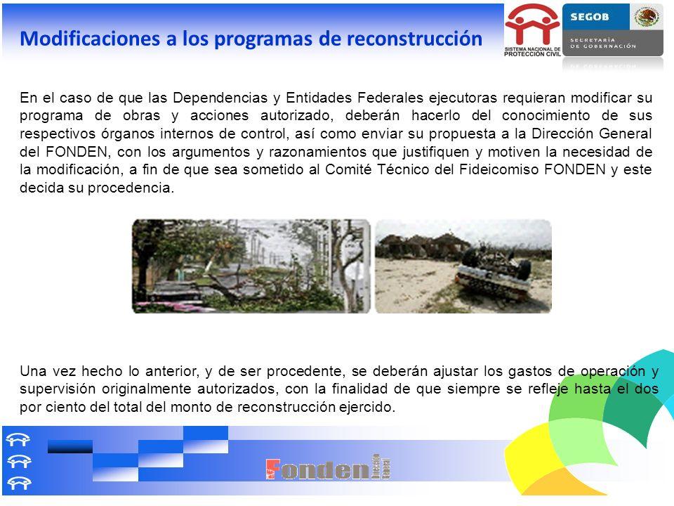 Modificaciones a los programas de reconstrucción En el caso de que las Dependencias y Entidades Federales ejecutoras requieran modificar su programa d