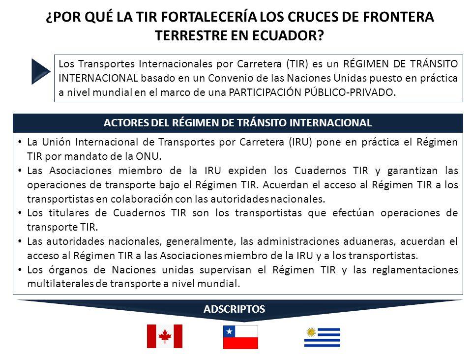 ¿POR QUÉ LA TIR FORTALECERÍA LOS CRUCES DE FRONTERA TERRESTRE EN ECUADOR? Los Transportes Internacionales por Carretera (TIR) es un RÉGIMEN DE TRÁNSIT
