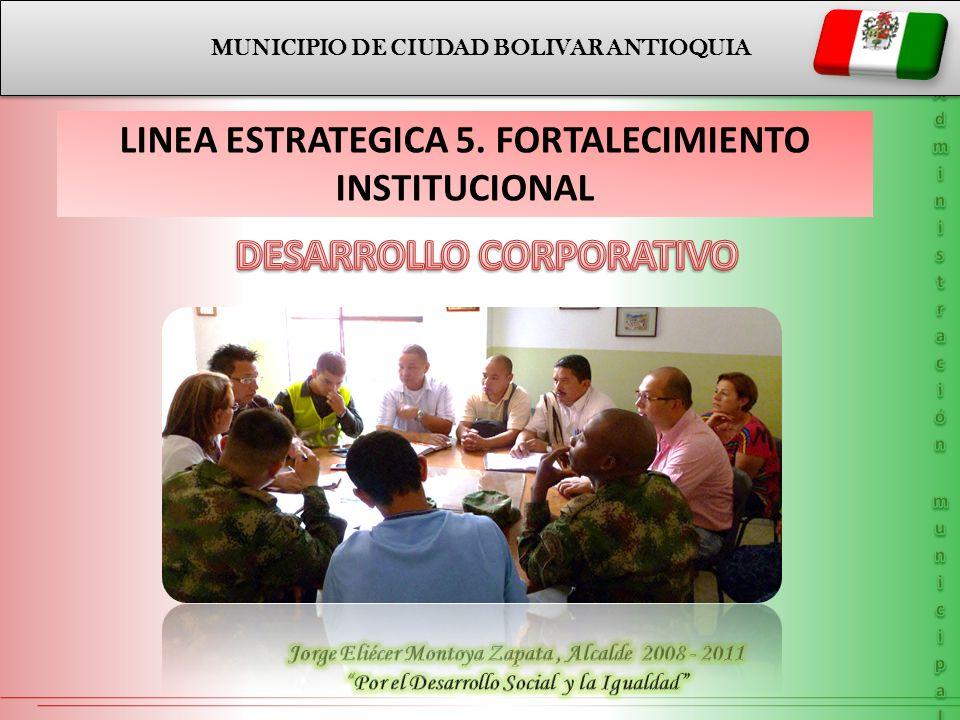 MUNICIPIO DE CIUDAD BOLIVAR ANTIOQUIA LINEA ESTRATEGICA 5. FORTALECIMIENTO INSTITUCIONAL