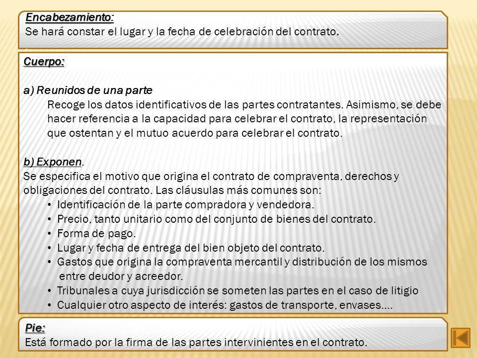 Encabezamiento Encabezamiento: Se hará constar el lugar y la fecha de celebración del contrato.. Cuerpo: a) Reunidos de una parte Recoge los datos ide