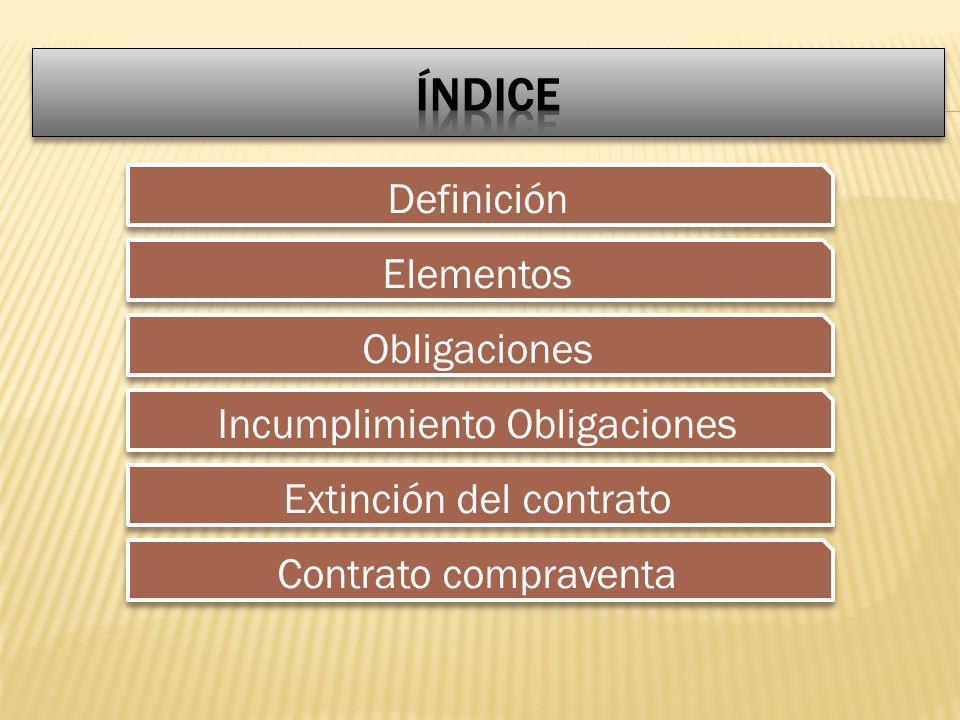 Definición Elementos Obligaciones Incumplimiento Obligaciones Extinción del contrato Contrato compraventa