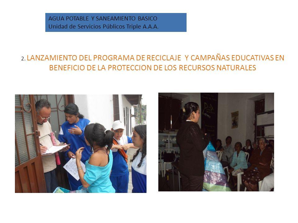 2. LANZAMIENTO DEL PROGRAMA DE RECICLAJE Y CAMPAÑAS EDUCATIVAS EN BENEFICIO DE LA PROTECCION DE LOS RECURSOS NATURALES AGUA POTABLE Y SANEAMIENTO BASI