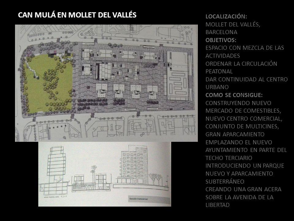 CAN MULÁ EN MOLLET DEL VALLÉS LOCALIZACIÓN: MOLLET DEL VALLÉS, BARCELONA OBJETIVOS: ESPACIO CON MEZCLA DE LAS ACTIVIDADES ORDENAR LA CIRCULACIÓN PEATO