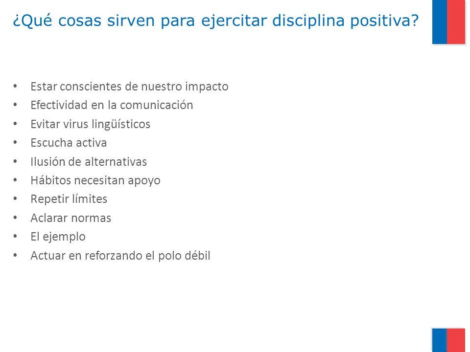 ¿Qué cosas sirven para ejercitar disciplina positiva? Estar conscientes de nuestro impacto Efectividad en la comunicación Evitar virus lingüísticos Es