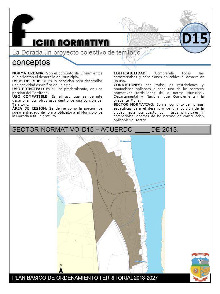 F ICHA NORMATIVA D15 conceptos La Dorada un proyecto colectivo de territorio NORMA URBANA: Son el conjunto de Lineamientos que orientan el desarrollo