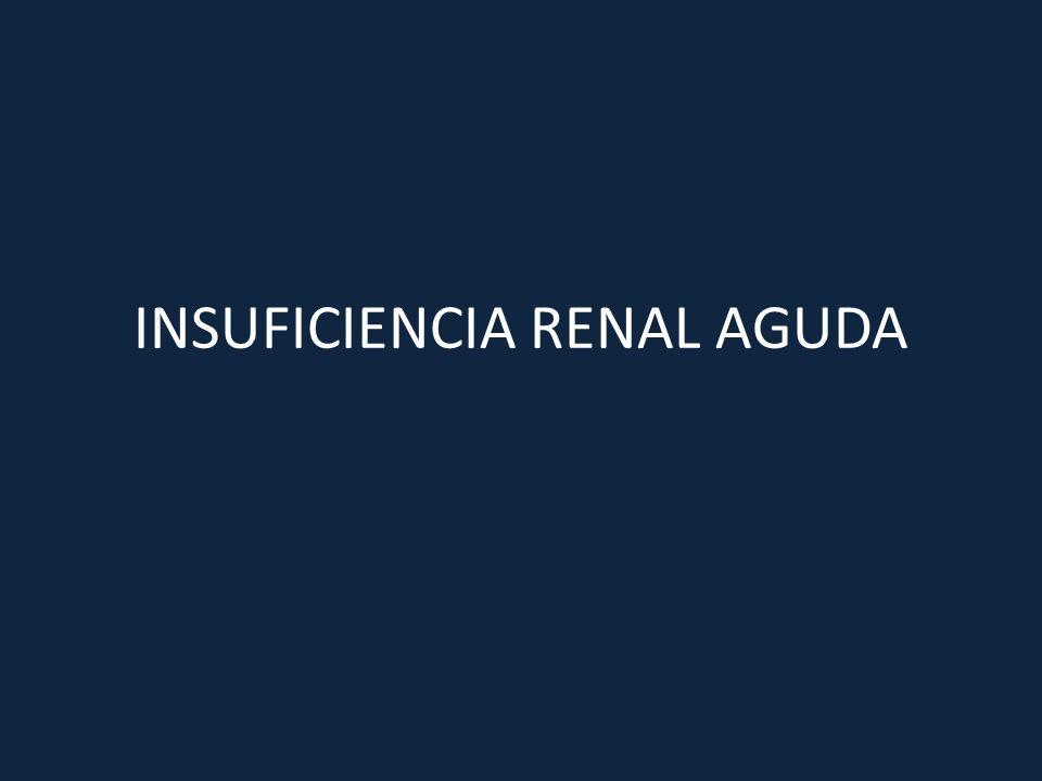 Insuficiencia Renal Aguda Concepto: Pérdida brusca de la función renal con aumento en sangre de productos de desecho del metabolismo nitrogenado Etiología:Pre-renal Renal Post-renal*