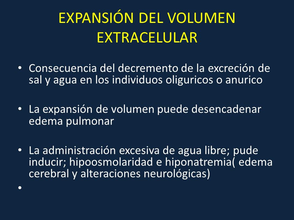 EXPANSIÓN DEL VOLUMEN EXTRACELULAR Consecuencia del decremento de la excreción de sal y agua en los individuos oliguricos o anurico La expansión de vo