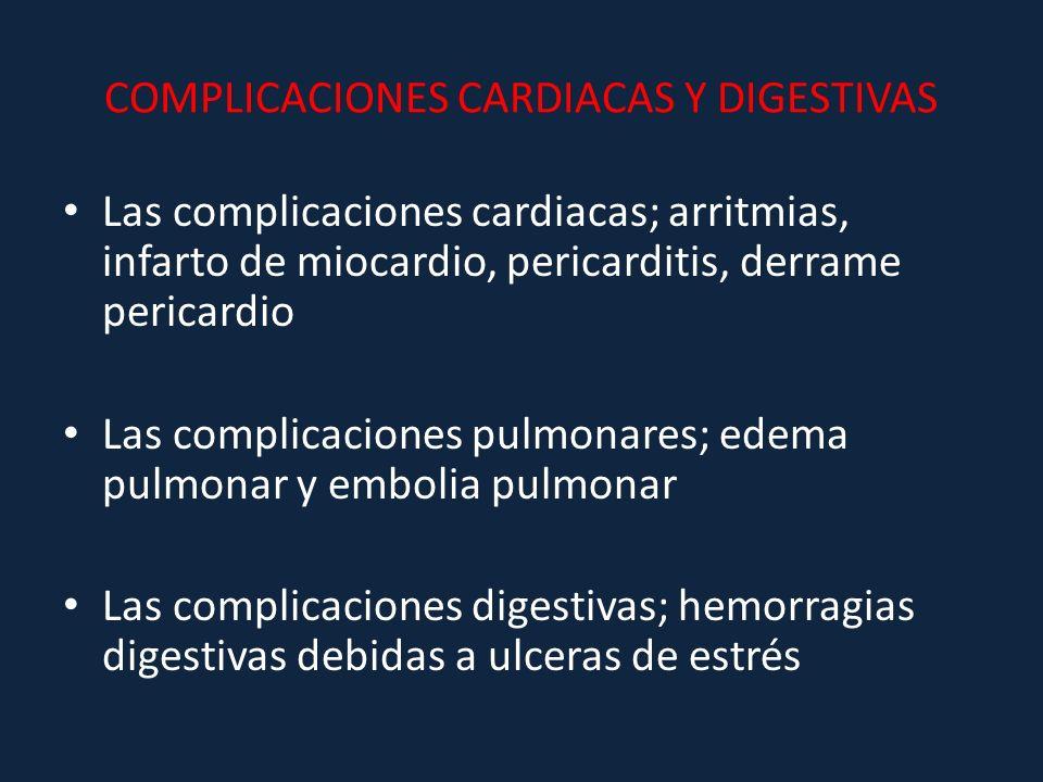 COMPLICACIONES CARDIACAS Y DIGESTIVAS Las complicaciones cardiacas; arritmias, infarto de miocardio, pericarditis, derrame pericardio Las complicacion