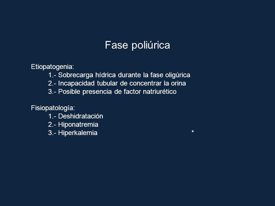 Fase poliúrica Etiopatogenia: 1.- Sobrecarga hídrica durante la fase oligúrica 2.- Incapacidad tubular de concentrar la orina 3.- Posible presencia de