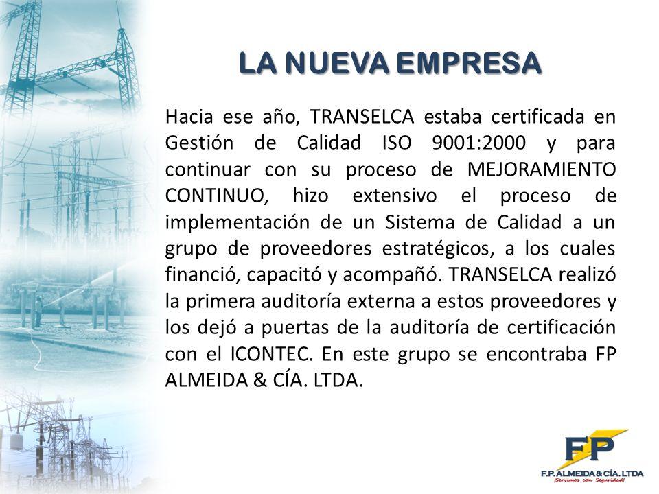 LA NUEVA EMPRESA Hacia ese año, TRANSELCA estaba certificada en Gestión de Calidad ISO 9001:2000 y para continuar con su proceso de MEJORAMIENTO CONTI
