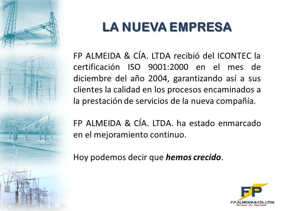 LA NUEVA EMPRESA FP ALMEIDA & CÍA. LTDA recibió del ICONTEC la certificación ISO 9001:2000 en el mes de diciembre del año 2004, garantizando así a sus