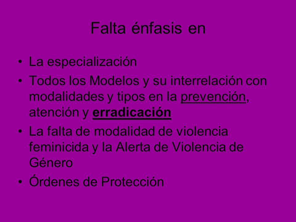 Falta énfasis en La especialización Todos los Modelos y su interrelación con modalidades y tipos en la prevención, atención y erradicación La falta de