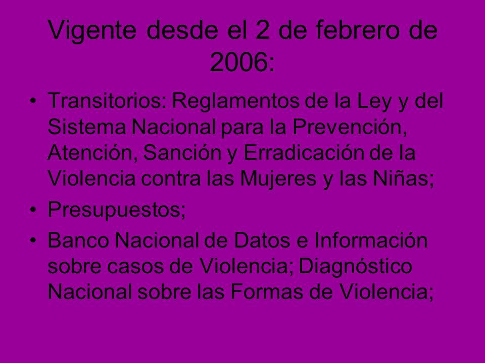 Vigente desde el 2 de febrero de 2006: Transitorios: Reglamentos de la Ley y del Sistema Nacional para la Prevención, Atención, Sanción y Erradicación