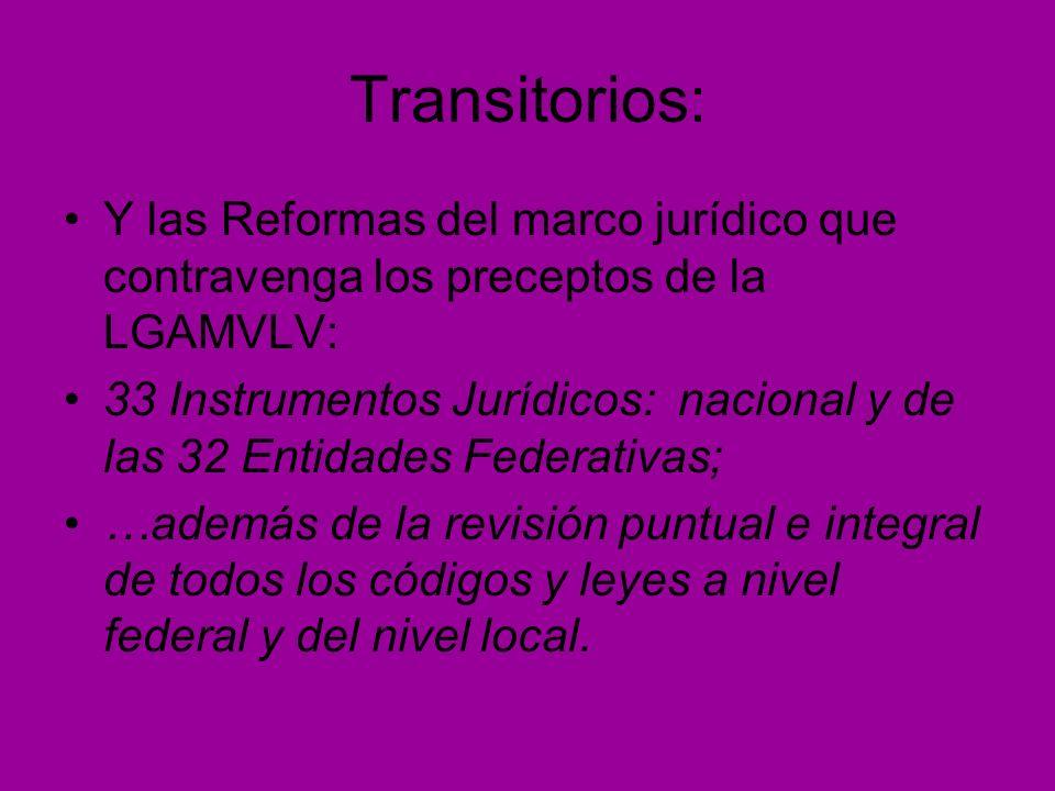 Transitorios: Y las Reformas del marco jurídico que contravenga los preceptos de la LGAMVLV: 33 Instrumentos Jurídicos: nacional y de las 32 Entidades