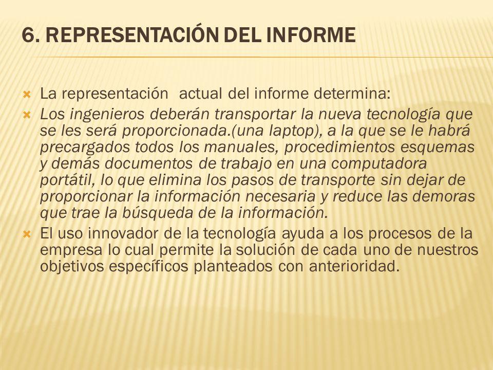 6. REPRESENTACIÓN DEL INFORME La representación actual del informe determina: Los ingenieros deberán transportar la nueva tecnología que se les será p