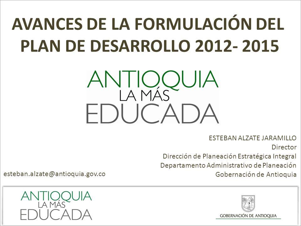 ESTEBAN ALZATE JARAMILLO Director Dirección de Planeación Estratégica Integral Departamento Administrativo de Planeación Gobernación de Antioquia AVAN