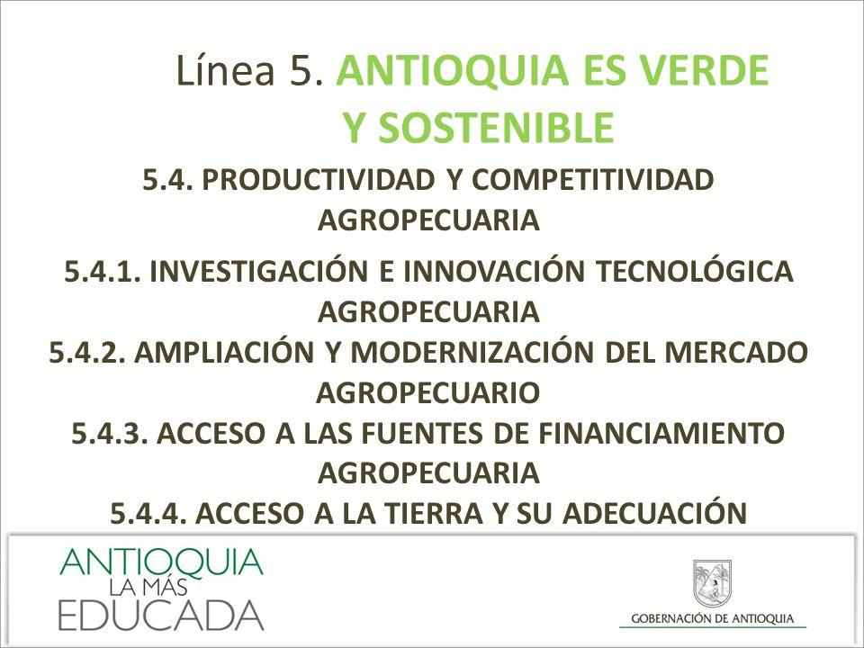 Línea 5. ANTIOQUIA ES VERDE Y SOSTENIBLE 5.4. PRODUCTIVIDAD Y COMPETITIVIDAD AGROPECUARIA 5.4.1. INVESTIGACIÓN E INNOVACIÓN TECNOLÓGICA AGROPECUARIA 5
