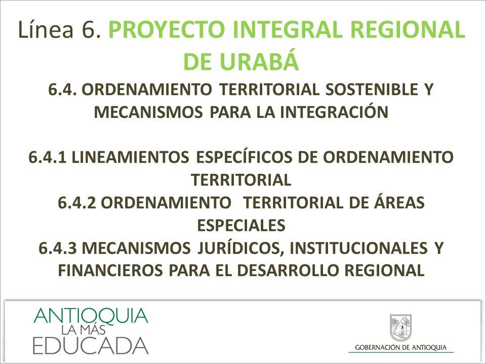 Línea 6. PROYECTO INTEGRAL REGIONAL DE URABÁ 6.4. ORDENAMIENTO TERRITORIAL SOSTENIBLE Y MECANISMOS PARA LA INTEGRACIÓN 6.4.1 LINEAMIENTOS ESPECÍFICOS