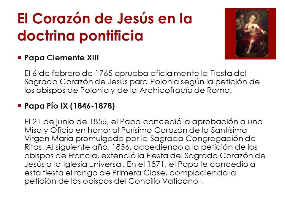 El Corazón de Jesús en la doctrina pontificia Papa León XIII (1878-1903) En el transcurso de su pontificado, consolidó y desarrolló la enseñanza del Papa Pío IX sobre el culto al Sagrado Corazón.