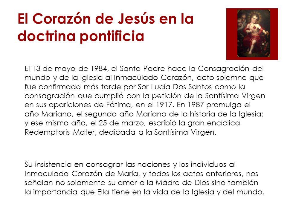 El Corazón de Jesús en la doctrina pontificia El Corazón de María es el medio para llegar al Corazón de Jesús y por eso la importancia de la consagración al Inmaculado Corazón.
