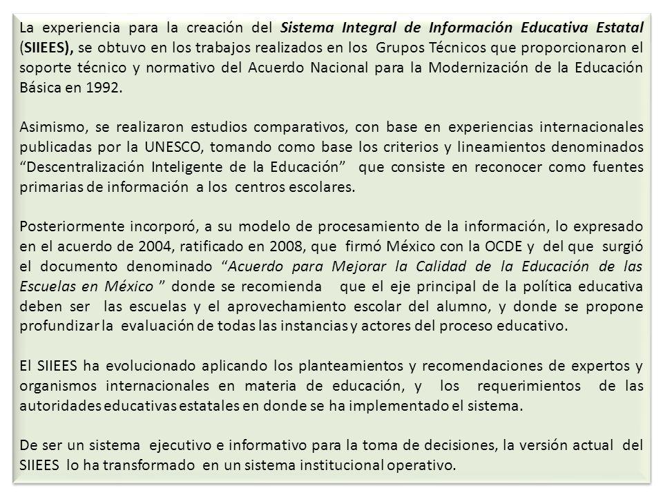 La experiencia para la creación del Sistema Integral de Información Educativa Estatal (SIIEES), se obtuvo en los trabajos realizados en los Grupos Téc