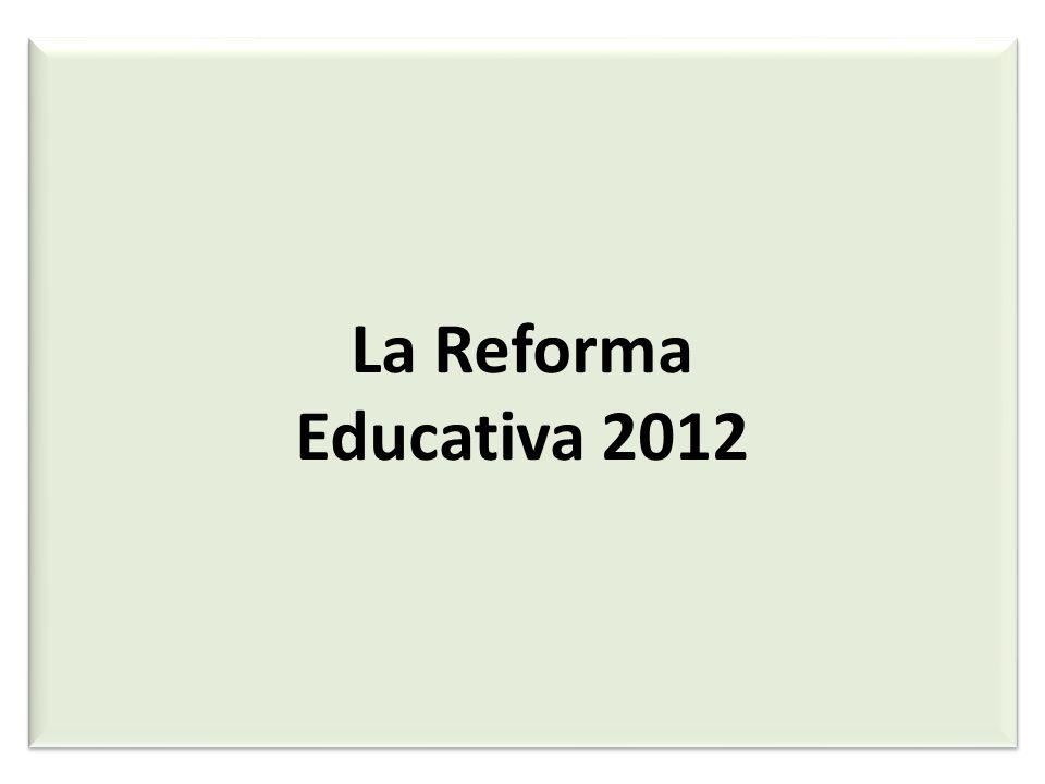 La Reforma Educativa 2012 La Reforma Educativa 2012