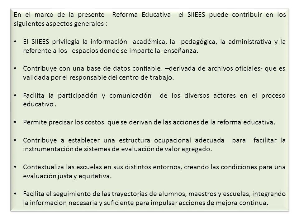 En el marco de la presente Reforma Educativa el SIIEES puede contribuir en los siguientes aspectos generales : El SIIEES privilegia la información aca