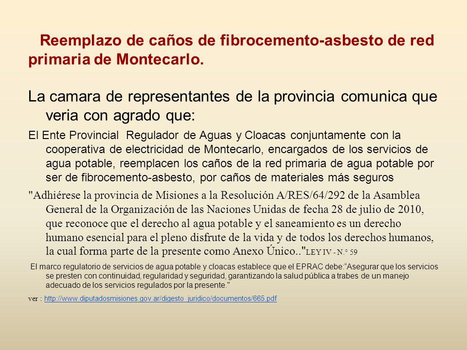 Reemplazo de caños de fibrocemento-asbesto de red primaria de Montecarlo. La camara de representantes de la provincia comunica que veria con agrado qu