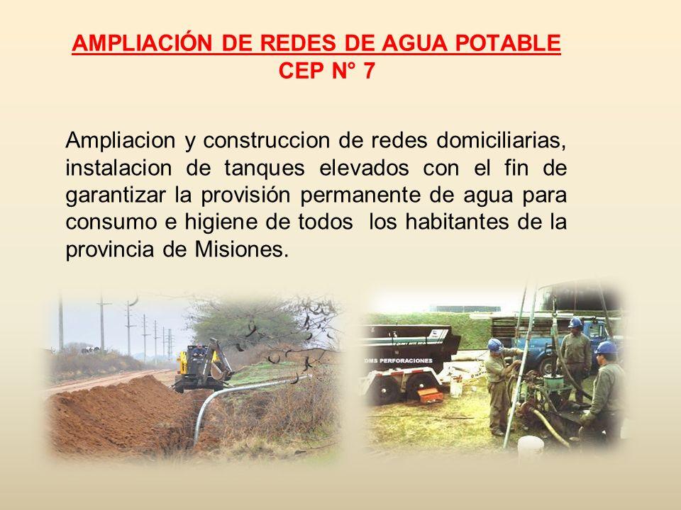 AMPLIACIÓN DE REDES DE AGUA POTABLE CEP N° 7 Ampliacion y construccion de redes domiciliarias, instalacion de tanques elevados con el fin de garantiza