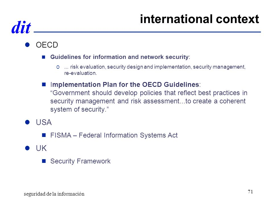 dit international context OECD Guidelines for information and network security:... risk evaluation, security design and implementation, security manag
