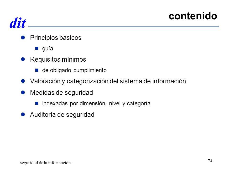 dit contenido Principios básicos guía Requisitos mínimos de obligado cumplimiento Valoración y categorización del sistema de información Medidas de seguridad indexadas por dimensión, nivel y categoría Auditoría de seguridad seguridad de la información 74